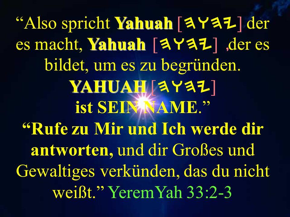 Also spricht Yahuah [HWHY] der es macht, Yahuah [HWHY] ,der es bildet, um es zu begründen.